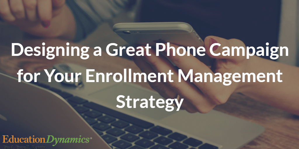 Design a Great Phone Campaign for Your Enrollment Management Strategy