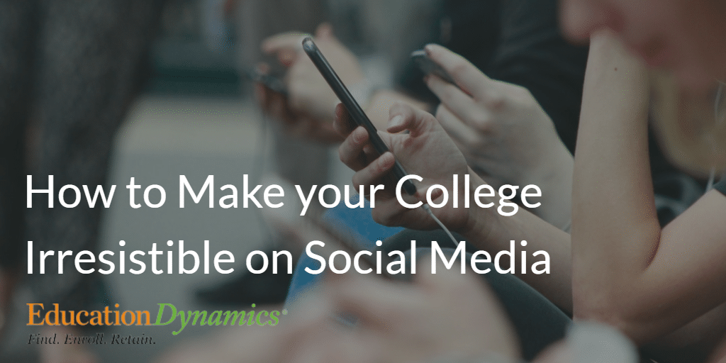 How to Make your College Irresistible on Social Media