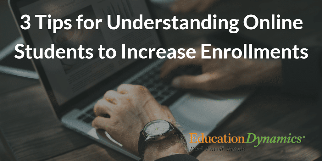 3 Tips for Understanding Online Students and Increasing Enrollments