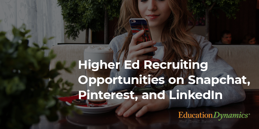 Higher Ed Recruiting Opportunities on Snapchat, Pinterest, and LinkedIn