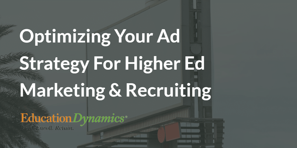 Optimizing Your Ad Strategy For Higher Ed Marketing & Recruiting