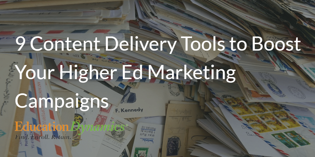 9 Content Delivery Tools to Boost Your Higher Education Marketing Initiatives