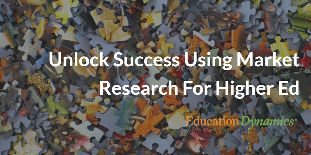 Unlock Success Using Market Research For Higher Ed