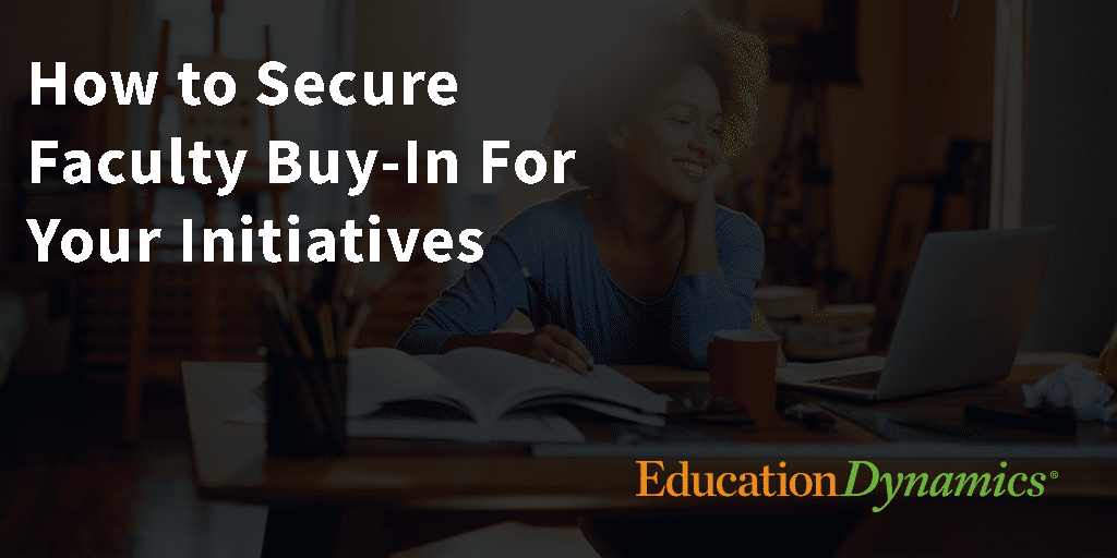 How to Secure Faculty Buy-In for Your Initiatives