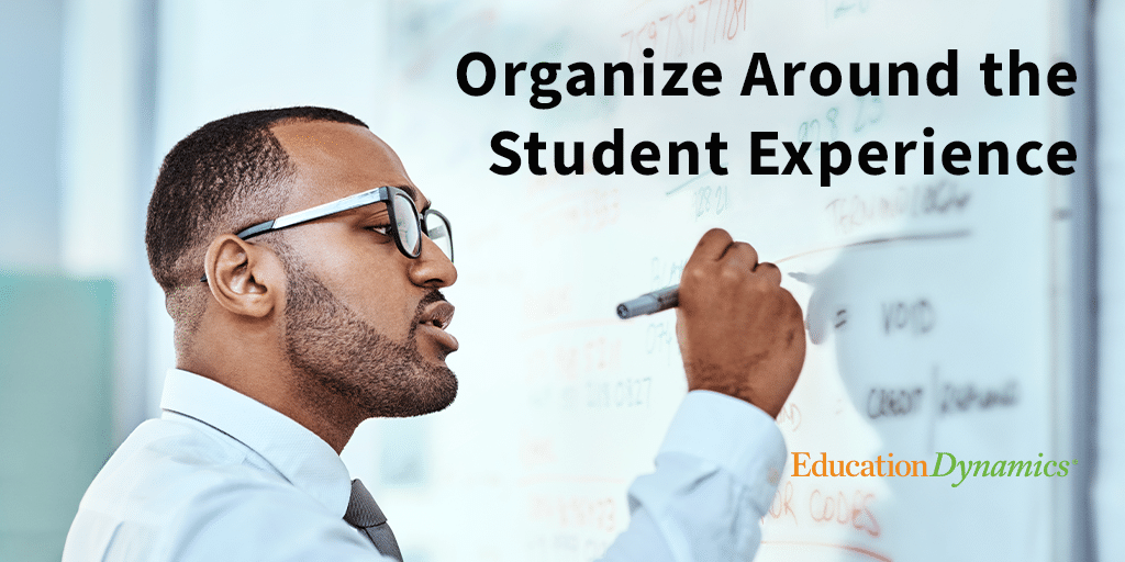 Organize Around the Student Experience for Future Success