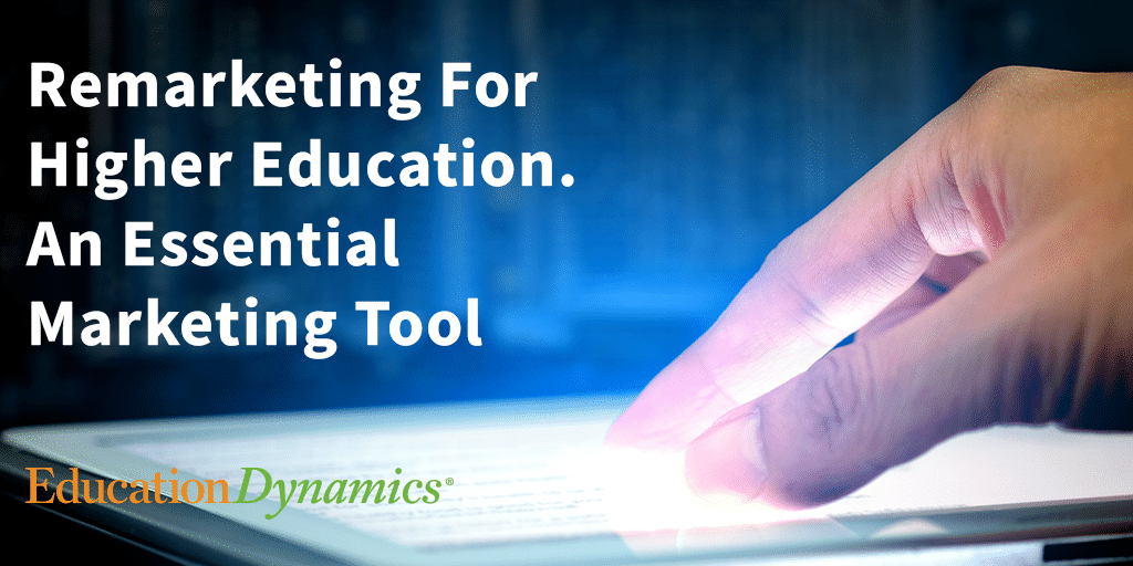 Remarketing For Higher Education. Still an Essential Tool in Digital Marketing.