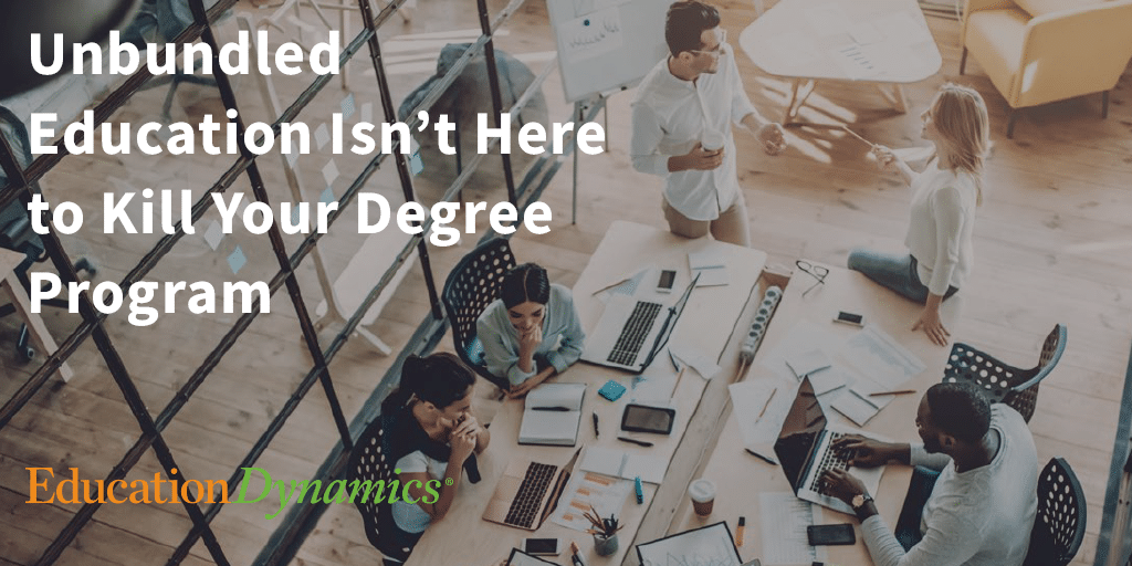 Unbundled Education Isn't Here to Kill Your Degree Program.